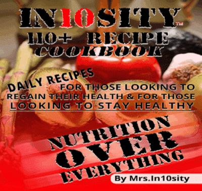 Mrs. In10sity's 110+ Recipe Cookbook